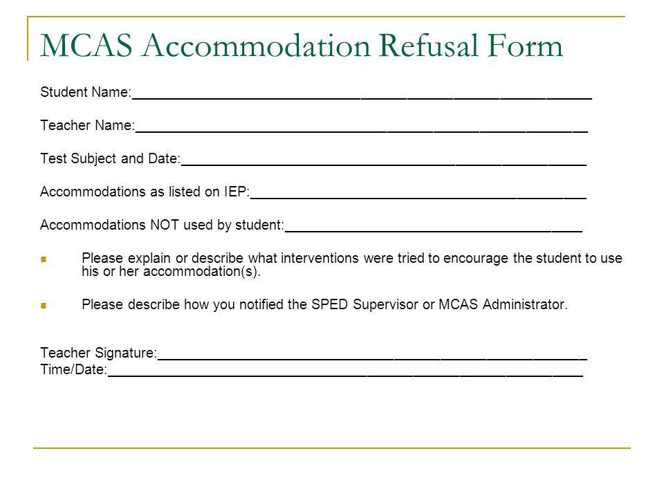 MCAS Accommodation Refusal Form Student Name:____________________________________________________________ Teacher Name:_______________________________