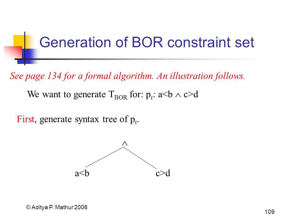 © Aditya P. Mathur 2006 109 Generation of BOR constraint set See page 134 for a formal algorithm. An illustration follows. We want to generate T BOR f