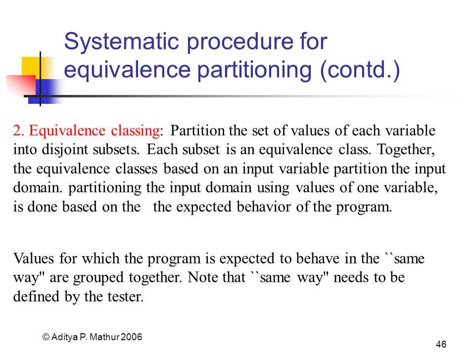 © Aditya P. Mathur 2006 46 Systematic procedure for equivalence partitioning (contd.) 2.