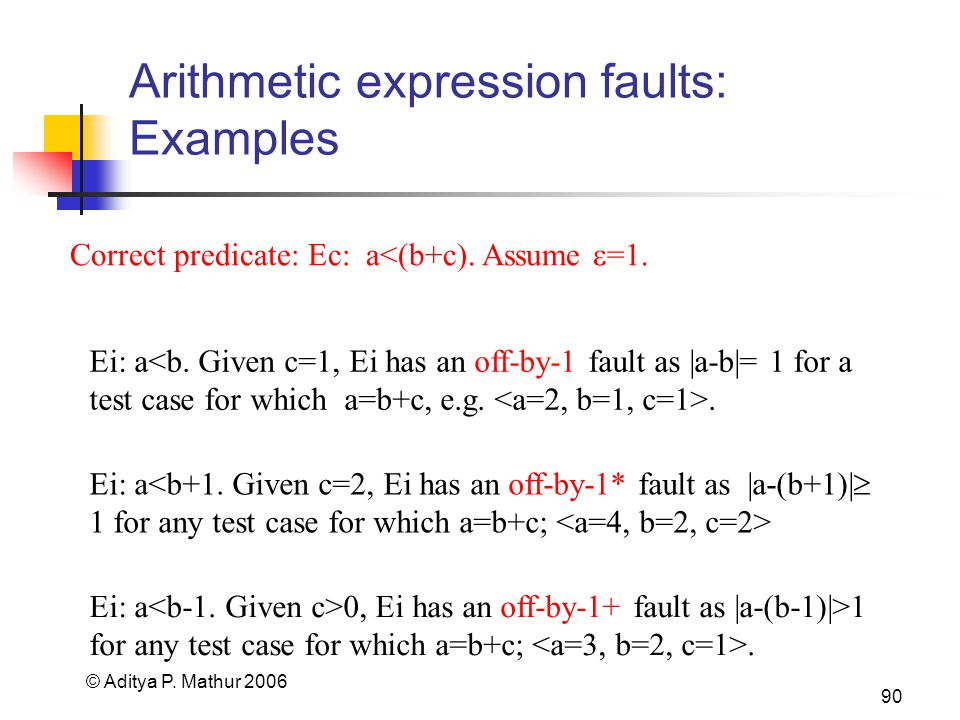 © Aditya P. Mathur 2006 90 Arithmetic expression faults: Examples Ei: a.