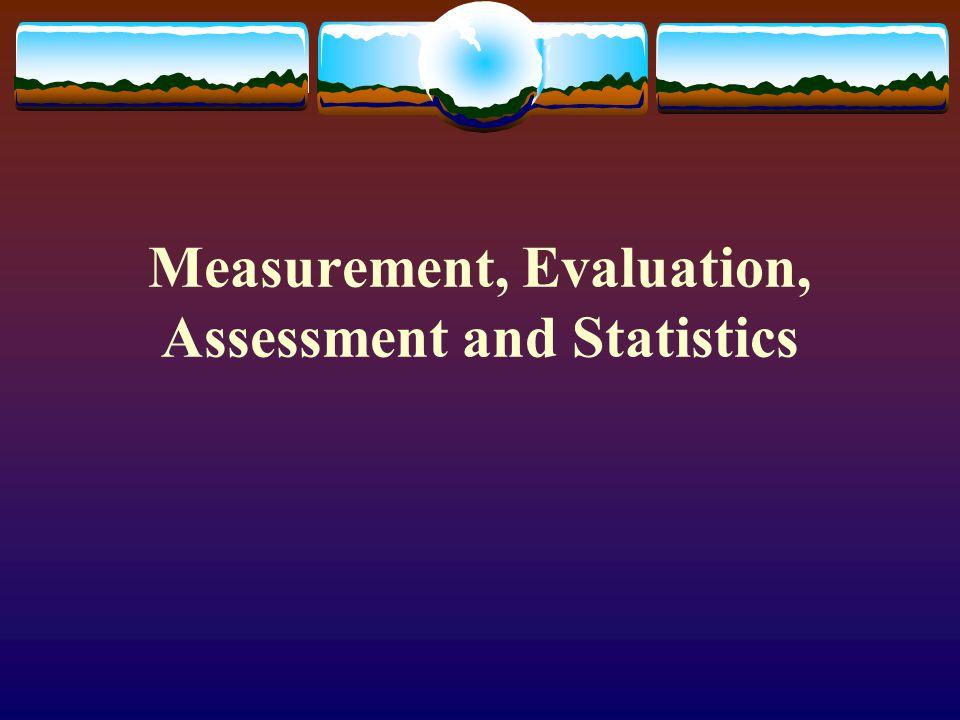 Measurement, Evaluation, Assessment and Statistics