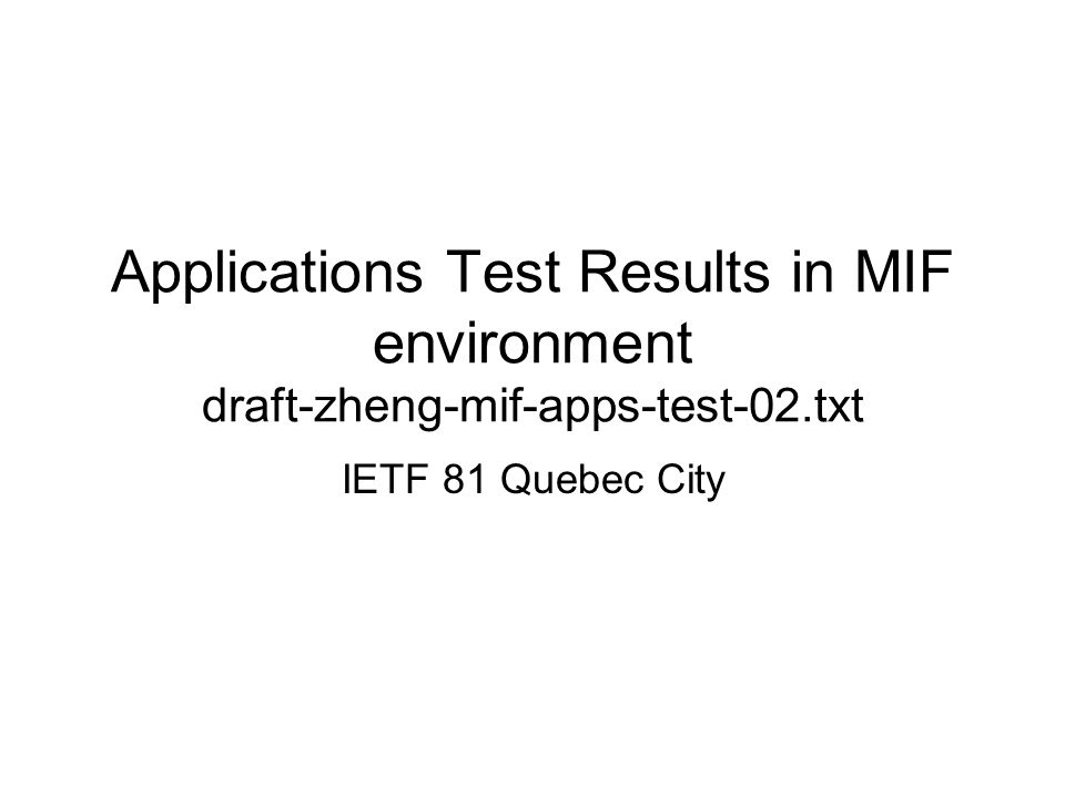 Applications Test Results in MIF environment draft-zheng-mif-apps-test-02.txt IETF 81 Quebec City
