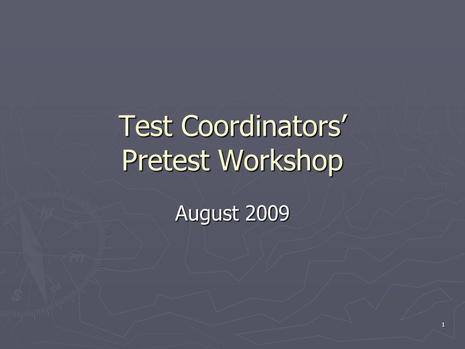 Test Coordinators Pretest Workshop August 2009 1
