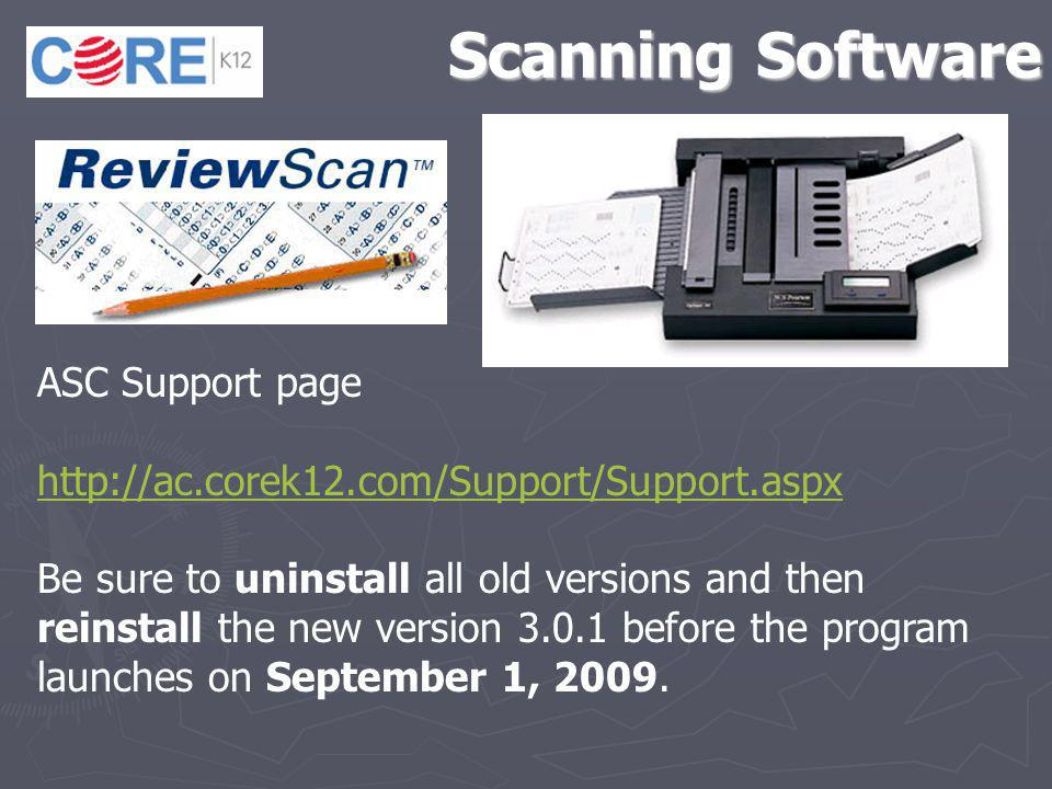 Scanning Software ASC Support page http://ac.corek12.com/Support/Support.aspx Be sure to uninstall all old versions and then reinstall the new version 3.0.1 before the program launches on September 1, 2009.