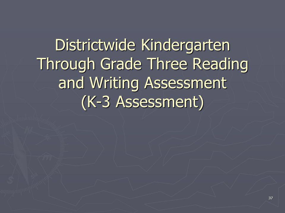 Districtwide Kindergarten Through Grade Three Reading and Writing Assessment (K-3 Assessment) 37