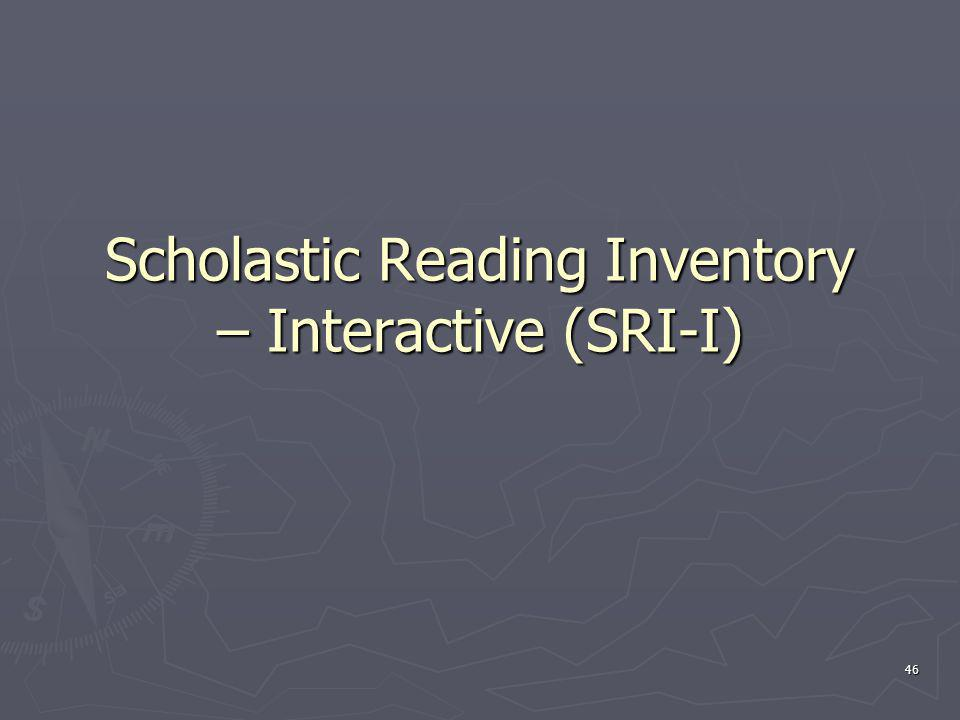 Scholastic Reading Inventory – Interactive (SRI-I) 46