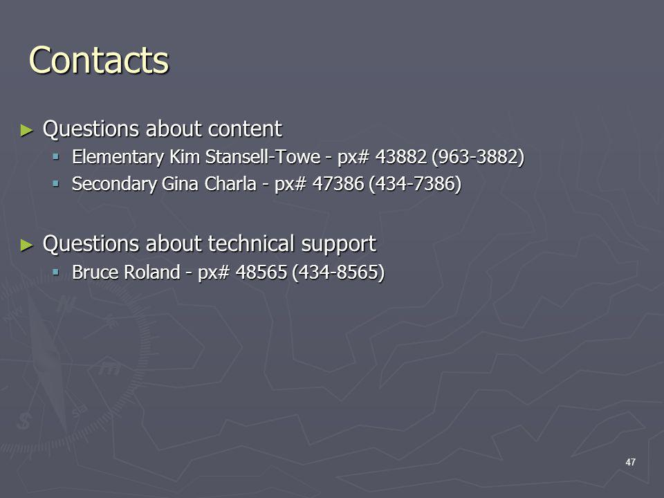 Contacts Questions about content Questions about content Elementary Kim Stansell-Towe - px# 43882 (963-3882) Elementary Kim Stansell-Towe - px# 43882 (963-3882) Secondary Gina Charla - px# 47386 (434-7386) Secondary Gina Charla - px# 47386 (434-7386) Questions about technical support Questions about technical support Bruce Roland - px# 48565 (434-8565) Bruce Roland - px# 48565 (434-8565) 47