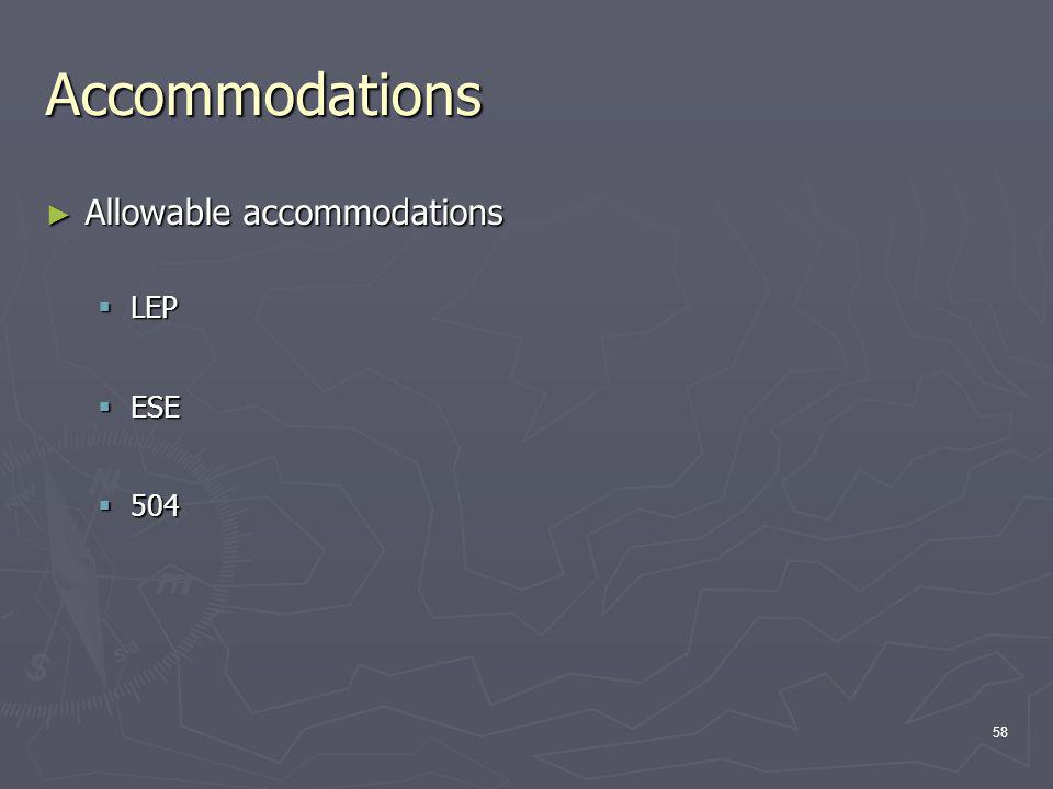 Accommodations Allowable accommodations Allowable accommodations LEP LEP ESE ESE 504 504 58