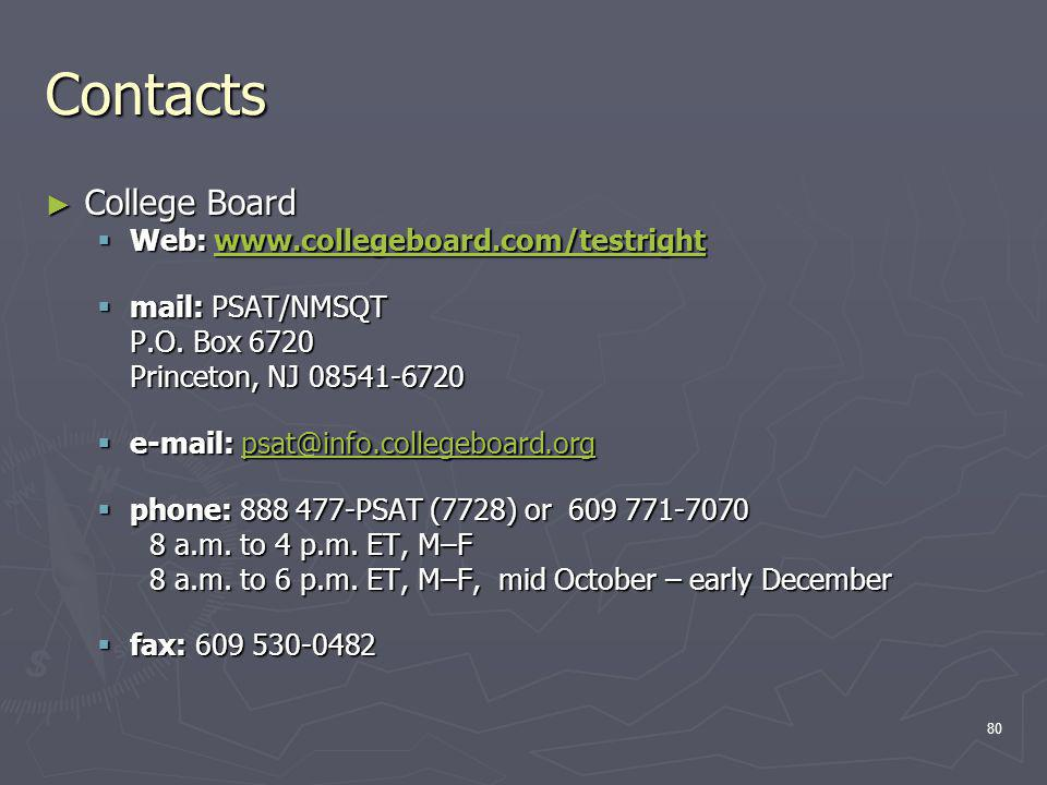 Contacts College Board College Board Web: www.collegeboard.com/testright Web: www.collegeboard.com/testrightwww.collegeboard.com/testright mail: PSAT/NMSQT mail: PSAT/NMSQT P.O.