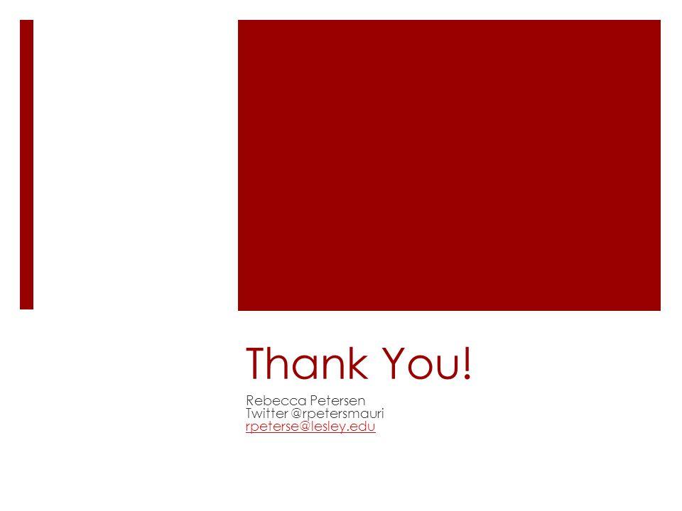 Thank You! Rebecca Petersen Twitter @rpetersmauri rpeterse@lesley.edu