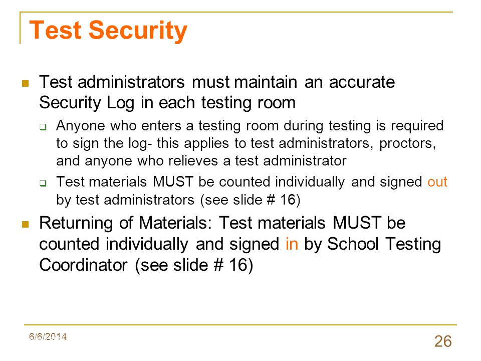 6/6/2014 26 Test Security Test administrators must maintain an accurate Security Log in each testing room Anyone who enters a testing room during testing is required to sign the log- this applies to test administrators, proctors, and anyone who relieves a test administrator Test materials MUST be counted individually and signed out by test administrators (see slide # 16) Returning of Materials: Test materials MUST be counted individually and signed in by School Testing Coordinator (see slide # 16) Valenzano 2009