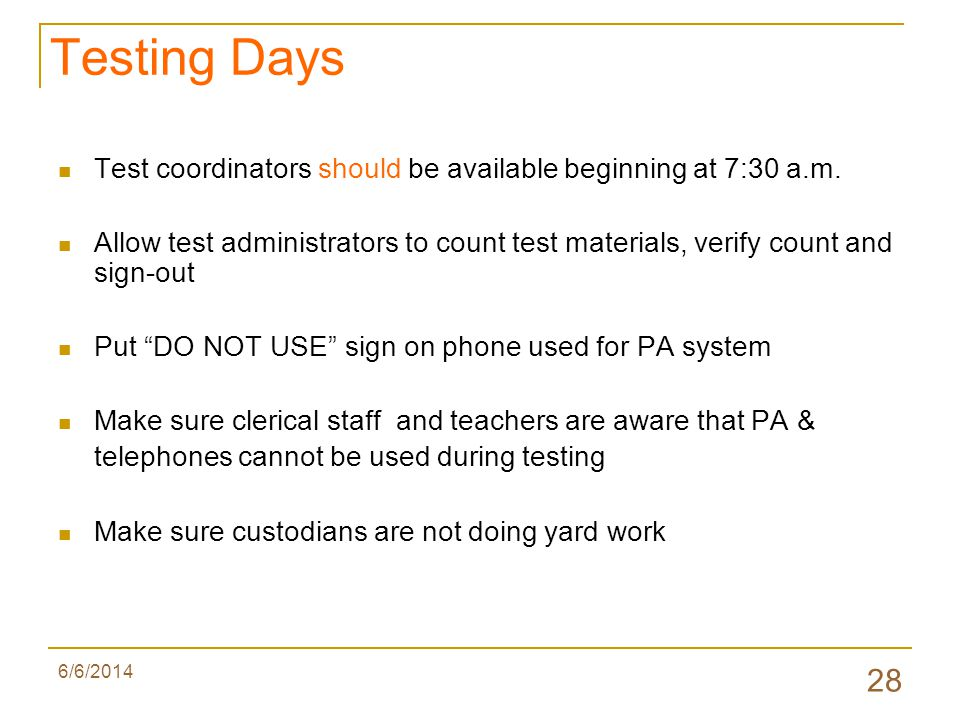6/6/2014 28 Testing Days Test coordinators should be available beginning at 7:30 a.m.