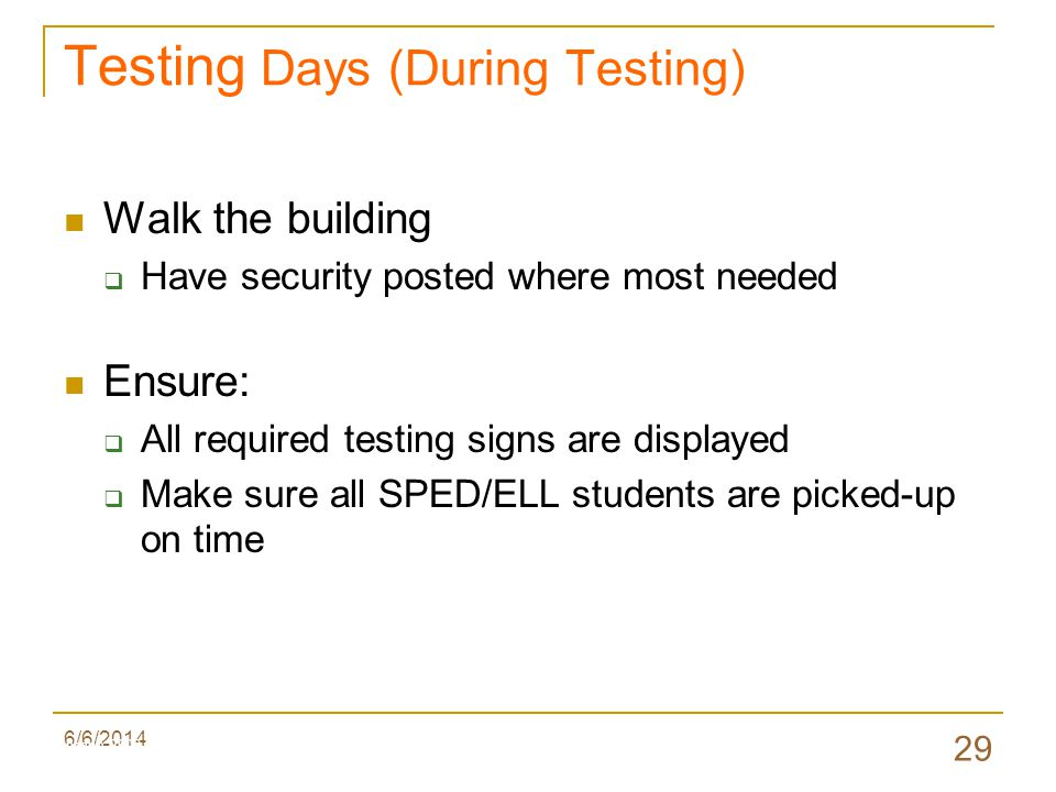 6/6/2014 29 Testing Days (During Testing) Walk the building Have security posted where most needed Ensure: All required testing signs are displayed Make sure all SPED/ELL students are picked-up on time Valenzano 2009