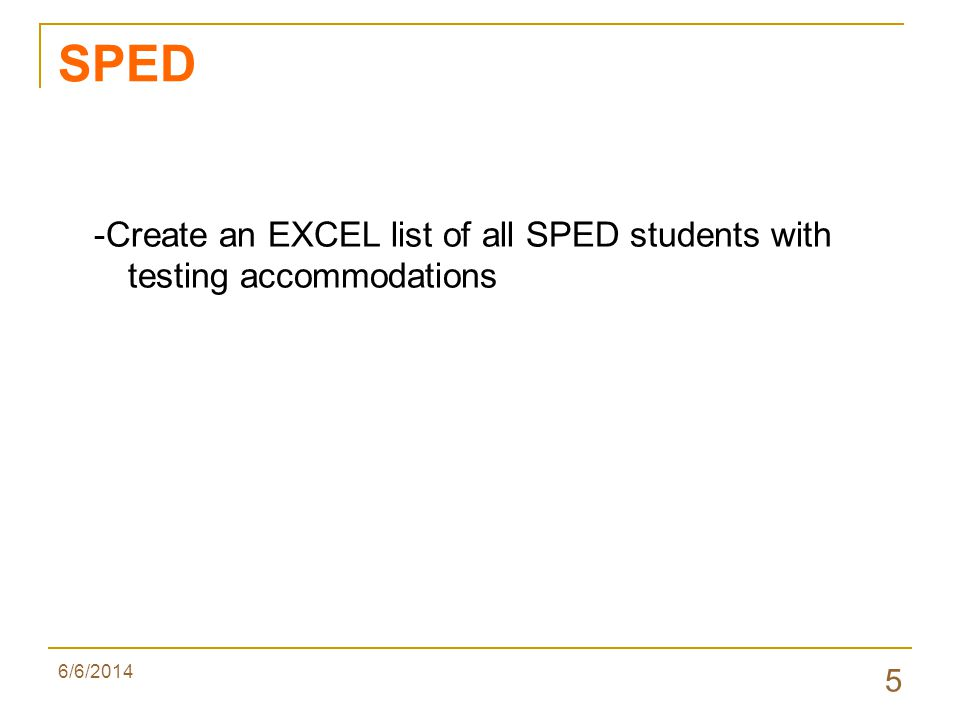 6/6/2014 5 SPED -Create an EXCEL list of all SPED students with testing accommodations