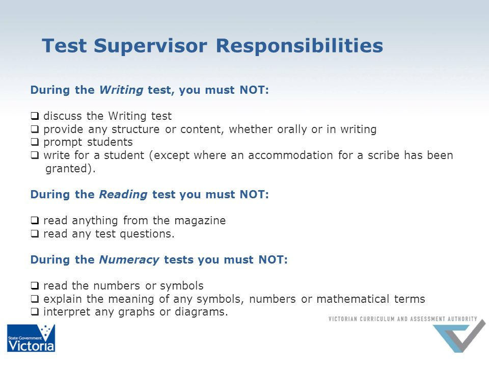 Test Supervisor Responsibilities During the Writing test, you must NOT: discuss the Writing test provide any structure or content, whether orally or in writing prompt students write for a student (except where an accommodation for a scribe has been granted).