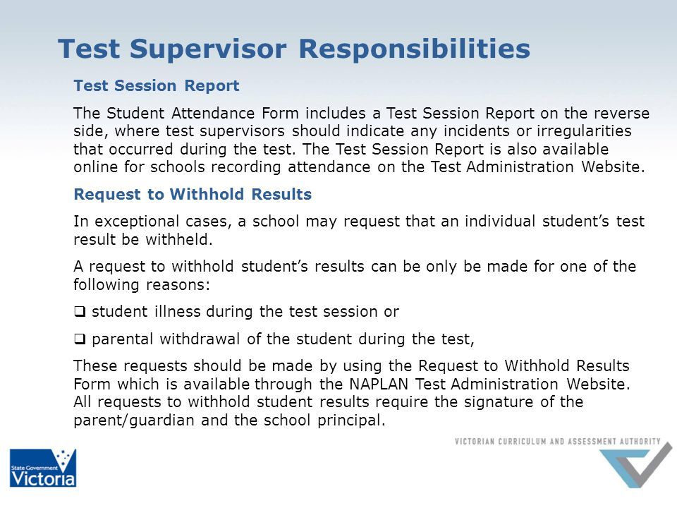 Test Supervisor Responsibilities Test Session Report The Student Attendance Form includes a Test Session Report on the reverse side, where test supervisors should indicate any incidents or irregularities that occurred during the test.