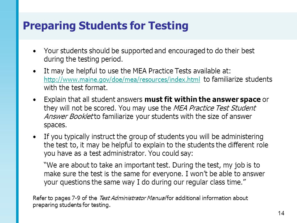 14 Preparing Students for Testing Your students should be supported and encouraged to do their best during the testing period.