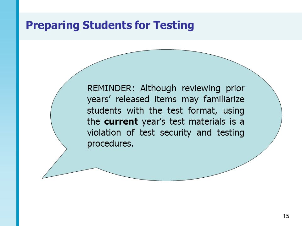 15 REMINDER: Although reviewing prior years released items may familiarize students with the test format, using the current years test materials is a violation of test security and testing procedures.