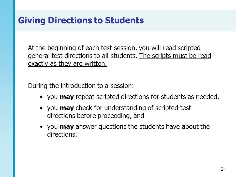 21 Giving Directions to Students At the beginning of each test session, you will read scripted general test directions to all students.
