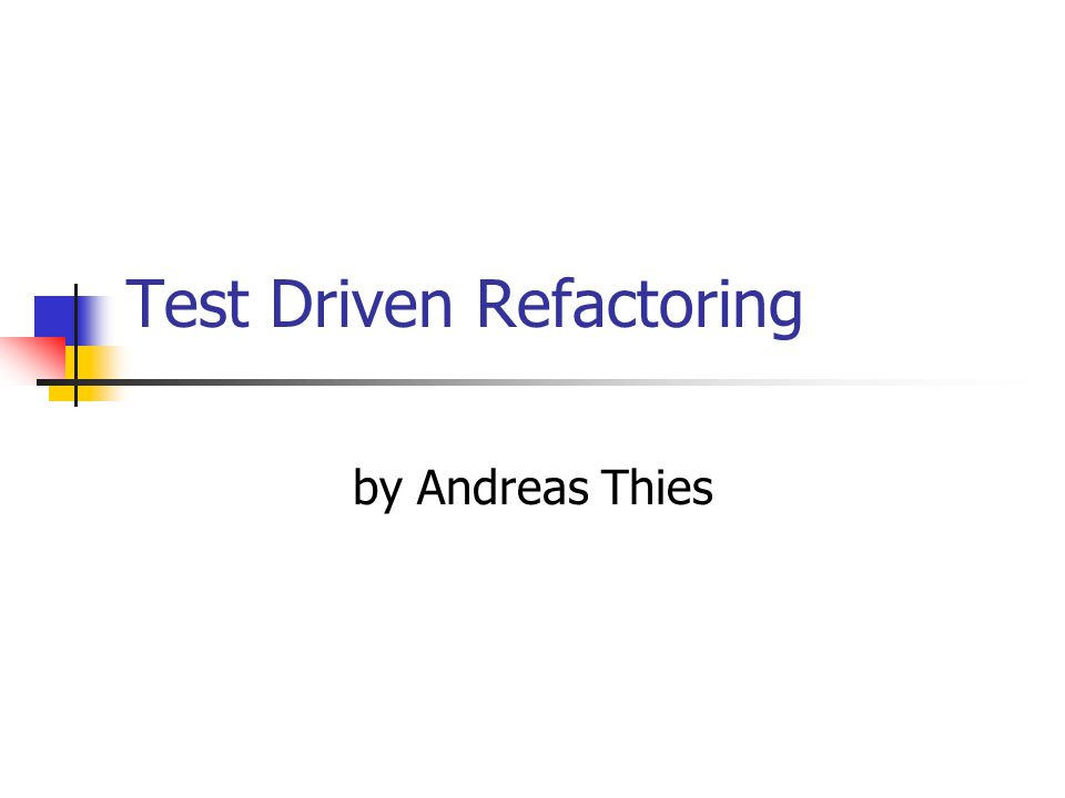 Test Driven Refactoring by Andreas Thies