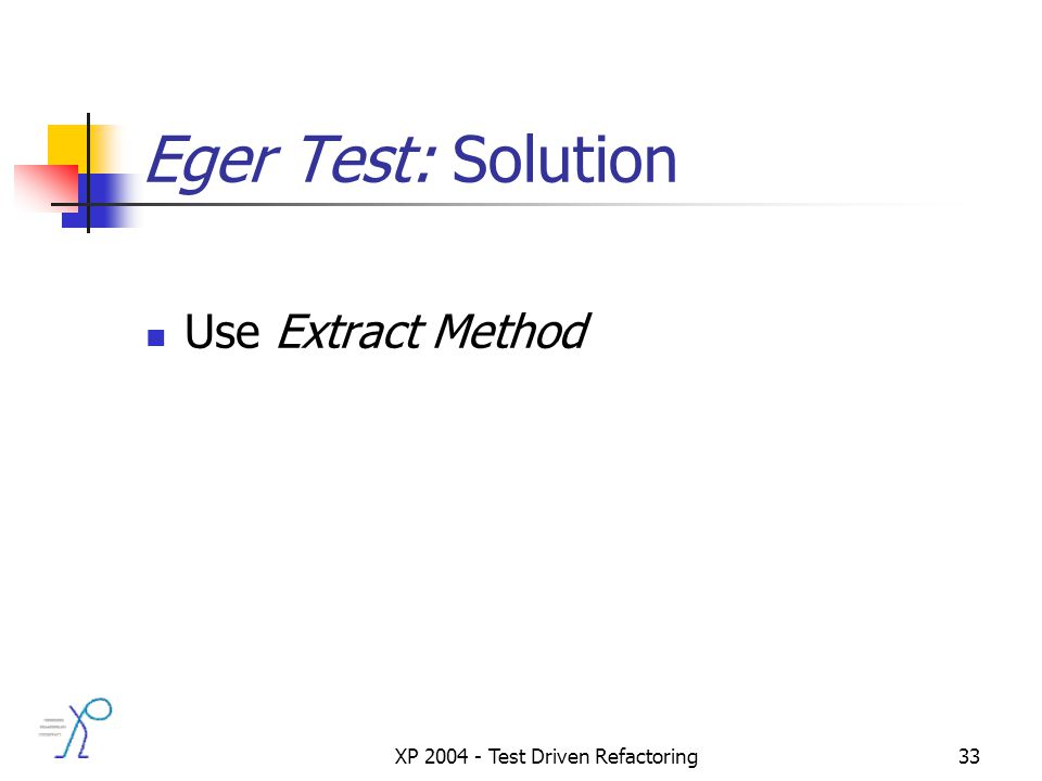 XP 2004 - Test Driven Refactoring33 Eger Test: Solution Use Extract Method