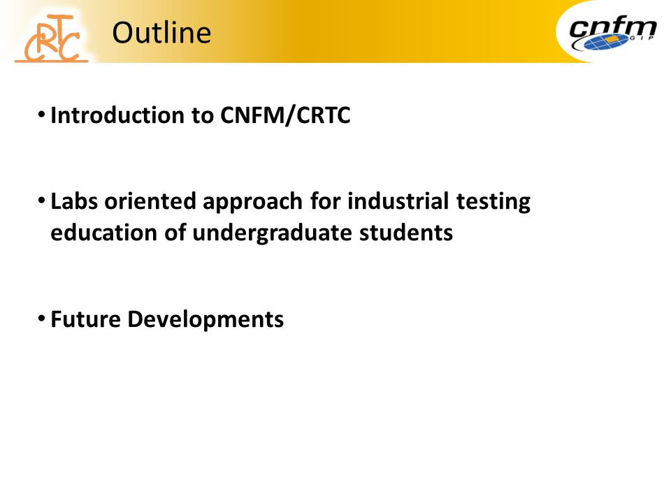 Outline Introduction to CNFM/CRTC Labs oriented approach for industrial testing education of undergraduate students Future Developments