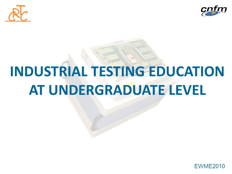 INDUSTRIAL TESTING EDUCATION AT UNDERGRADUATE LEVEL EWME2010