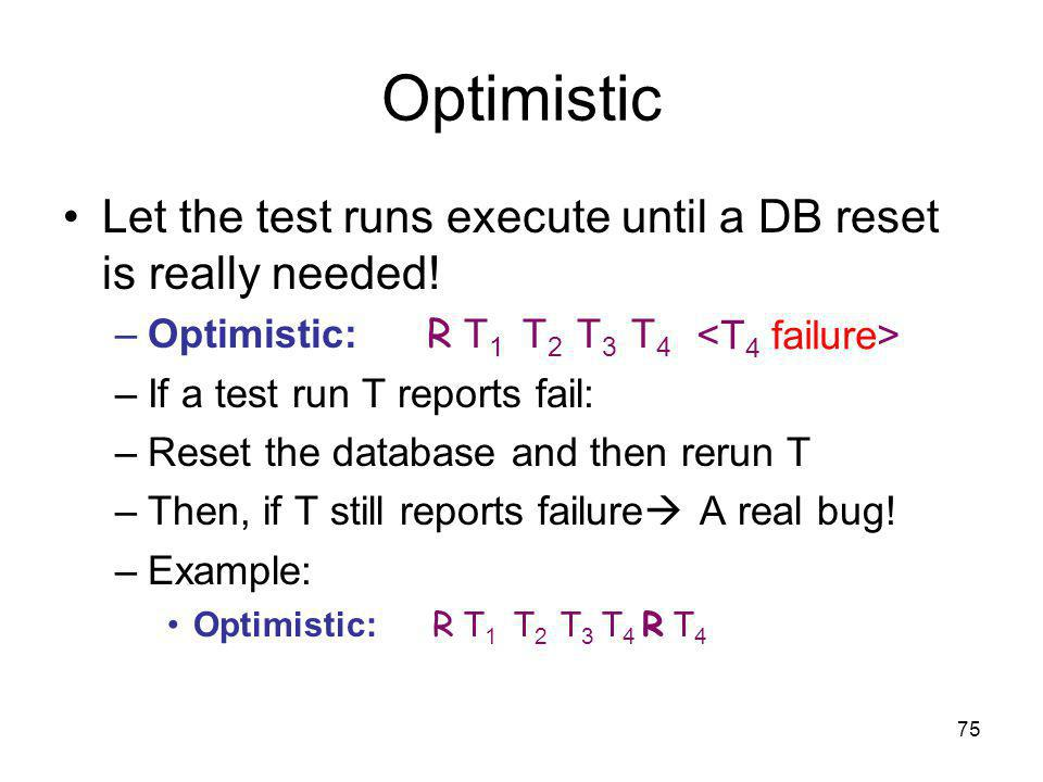 75 Optimistic Let the test runs execute until a DB reset is really needed.