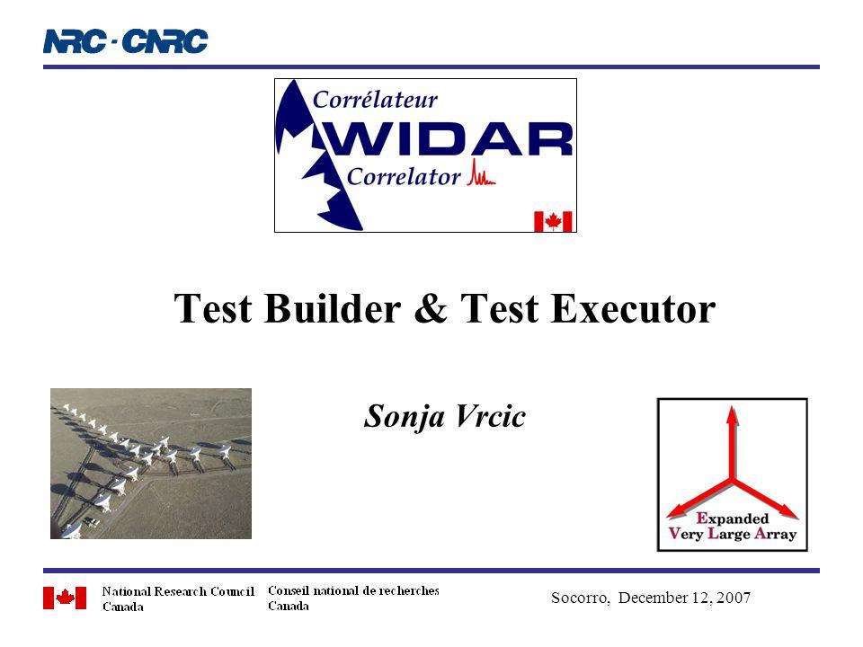 Test Builder & Test Executor Sonja Vrcic Socorro, December 12, 2007