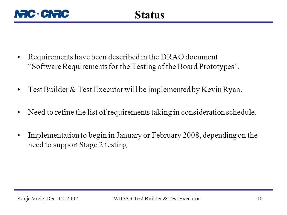 Sonja Vrcic, Dec. 12, 2007WIDAR Test Builder & Test Executor10 Status Requirements have been described in the DRAO document Software Requirements for