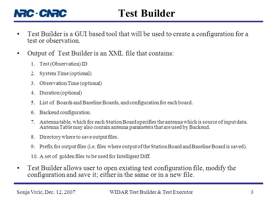 Sonja Vrcic, Dec. 12, 2007WIDAR Test Builder & Test Executor3 Test Builder Test Builder is a GUI based tool that will be used to create a configuratio