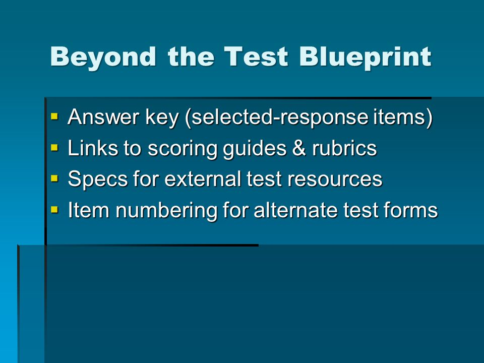 Beyond the Test Blueprint Answer key (selected-response items) Answer key (selected-response items) Links to scoring guides & rubrics Links to scoring guides & rubrics Specs for external test resources Specs for external test resources Item numbering for alternate test forms Item numbering for alternate test forms