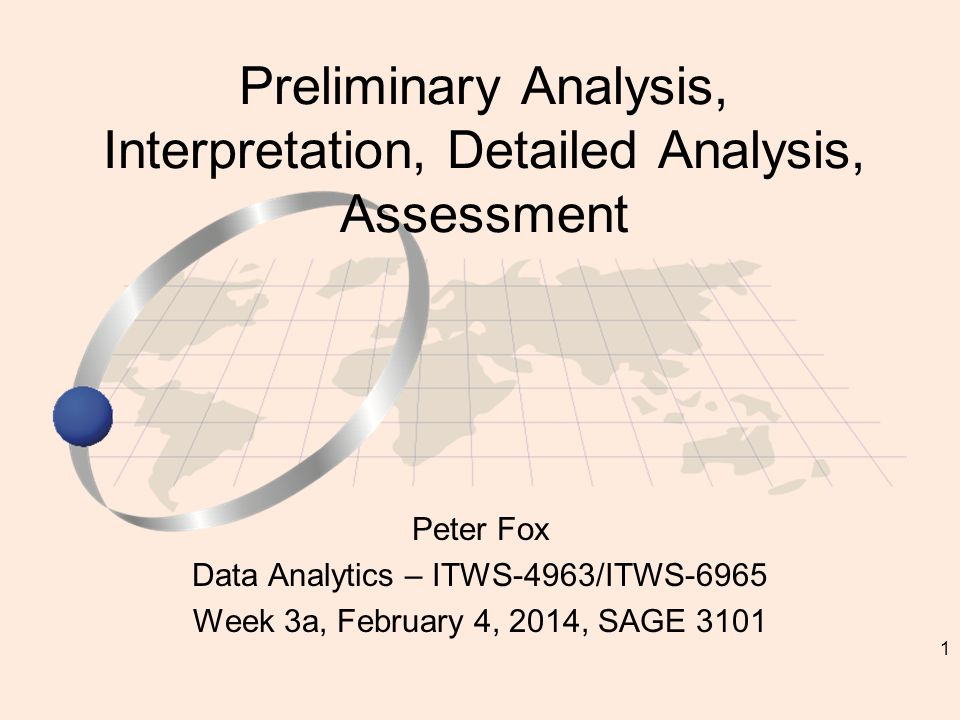 1 Peter Fox Data Analytics – ITWS-4963/ITWS-6965 Week 3a, February 4, 2014, SAGE 3101 Preliminary Analysis, Interpretation, Detailed Analysis, Assessment