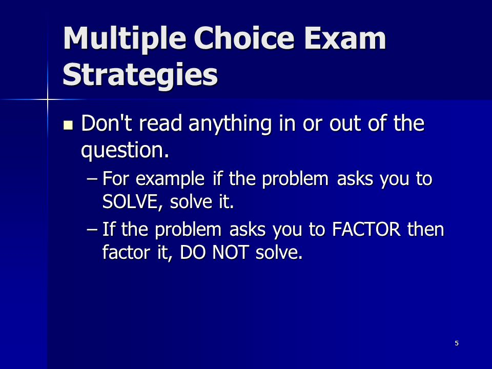 6 Multiple Choice Exam Strategies Pay attention to specific instructions: Pay attention to specific instructions: –For word problems: you are being asked to solve.