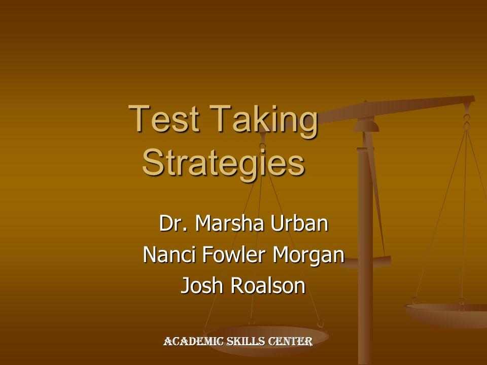 Test Taking Strategies Dr. Marsha Urban Nanci Fowler Morgan Josh Roalson Academic Skills Center