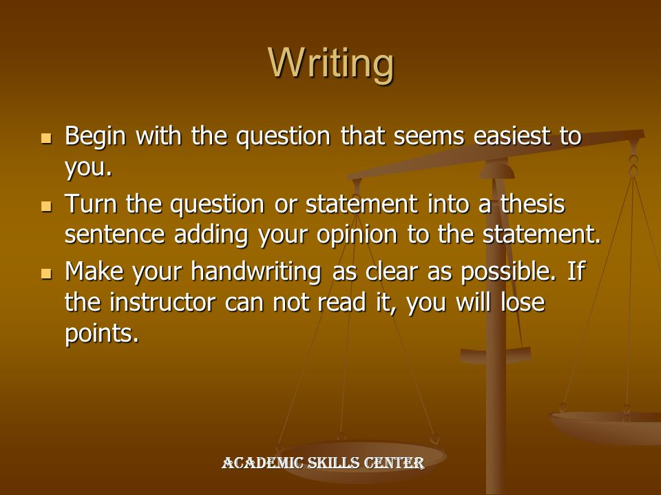 Writing Begin with the question that seems easiest to you. Begin with the question that seems easiest to you. Turn the question or statement into a th