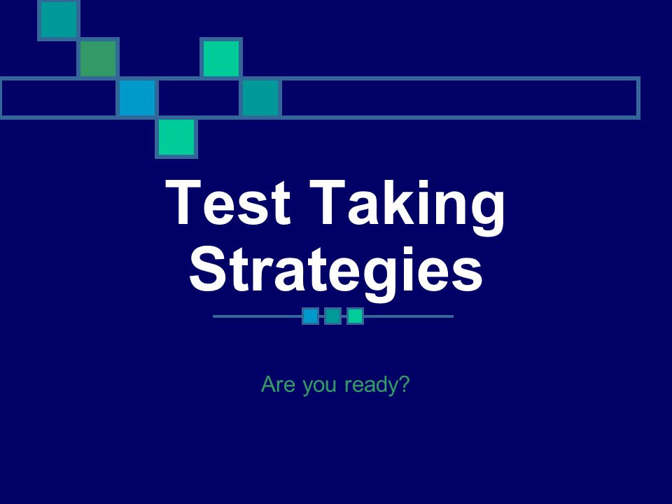 Test Taking Strategies Are you ready?