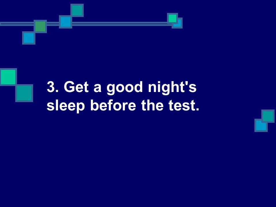 3. Get a good night's sleep before the test.