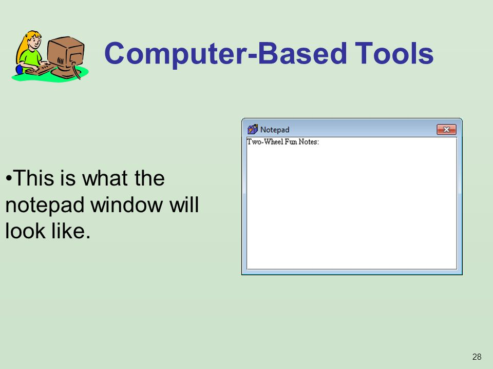 28 Computer-Based Tools This is what the notepad window will look like.