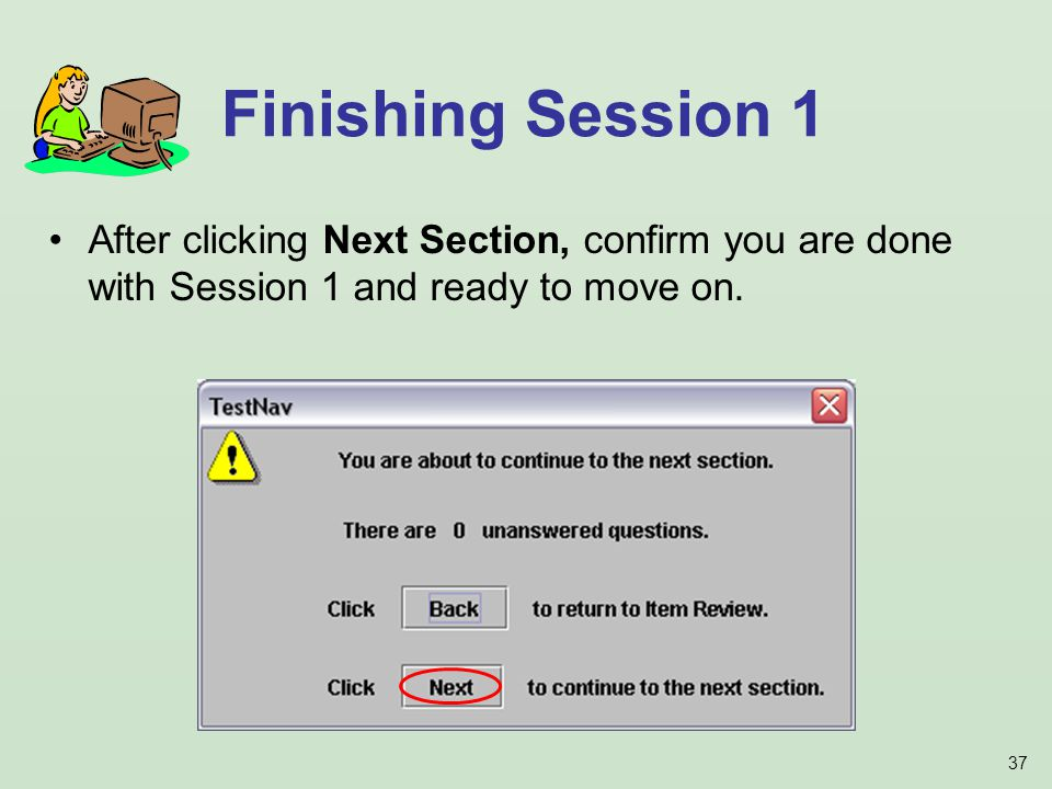 37 After clicking Next Section, confirm you are done with Session 1 and ready to move on. Finishing Session 1