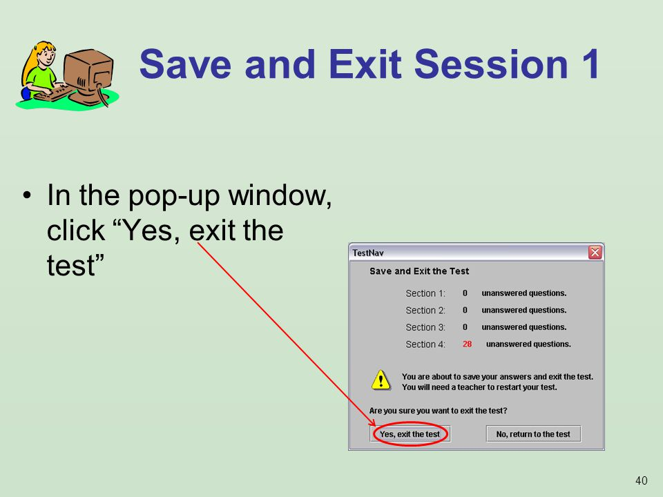 40 In the pop-up window, click Yes, exit the test Save and Exit Session 1