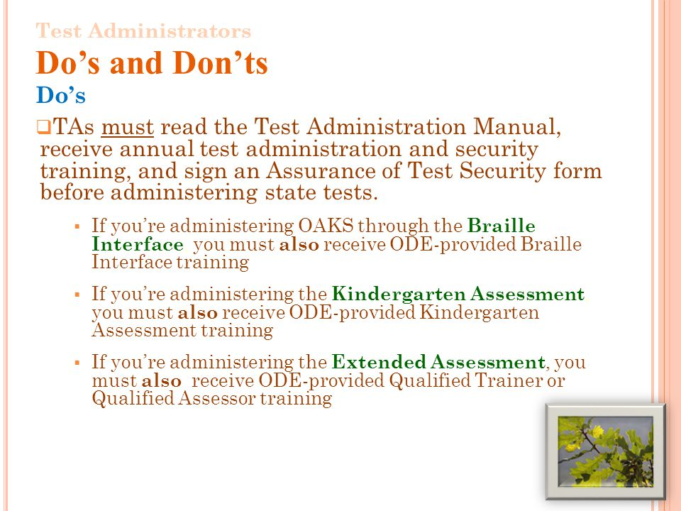 Dos TAs must read the Test Administration Manual, receive annual test administration and security training, and sign an Assurance of Test Security form before administering state tests.