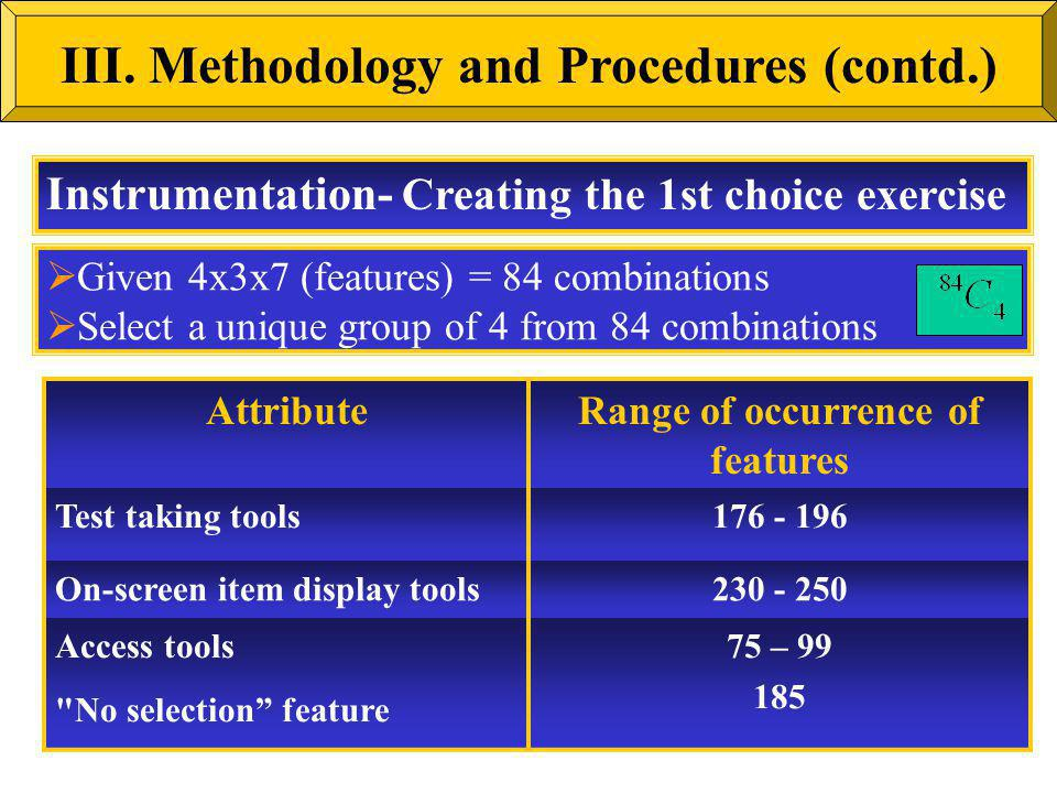 Instrumentation- Creating the 1st choice exercise III. Methodology and Procedures (contd.) Given 4x3x7 (features) = 84 combinations Select a unique gr