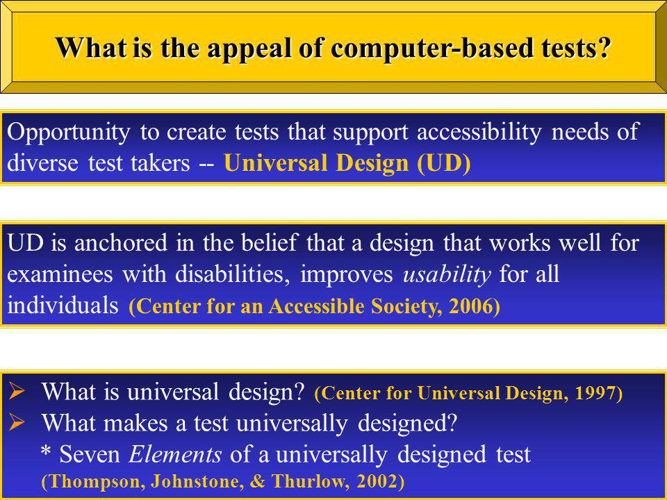UD is anchored in the belief that a design that works well for examinees with disabilities, improves usability for all individuals (Center for an Acce