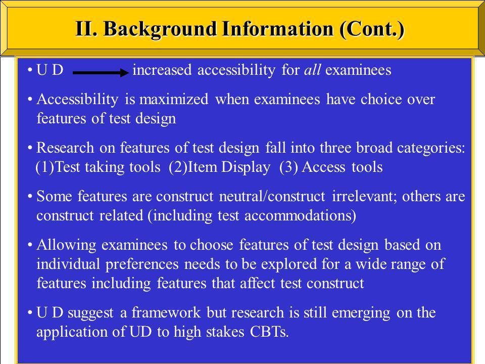 II. Background Information (Cont.) U D increased accessibility for all examinees Accessibility is maximized when examinees have choice over features o