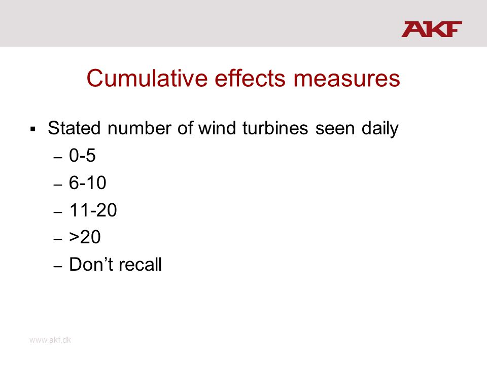Cumulative effects measures Stated number of wind turbines seen daily – 0-5 – 6-10 – 11-20 – >20 – Dont recall www.akf.dk