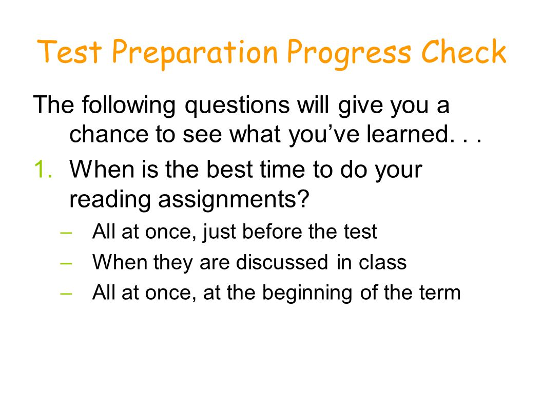 Test Preparation Progress Check The following questions will give you a chance to see what youve learned... 1.When is the best time to do your reading