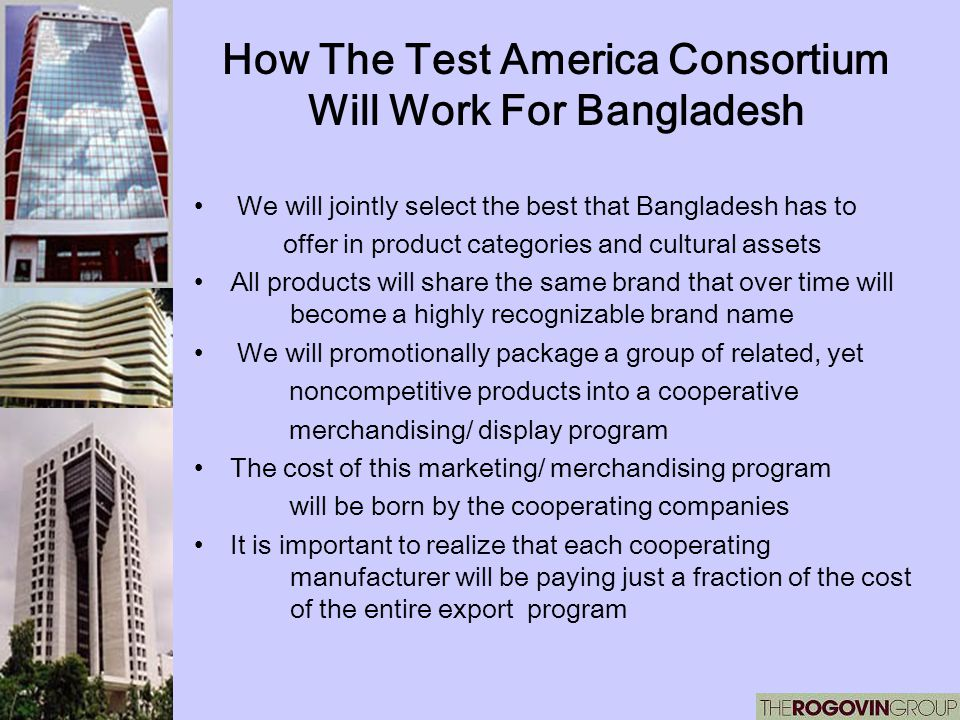 How The Test America Consortium Will Work For Bangladesh We will jointly select the best that Bangladesh has to offer in product categories and cultur