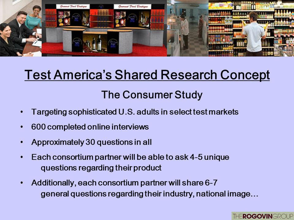 Test Americas Shared Research Concept The Consumer Study Targeting sophisticated U.S. adults in select test markets 600 completed online interviews Ap