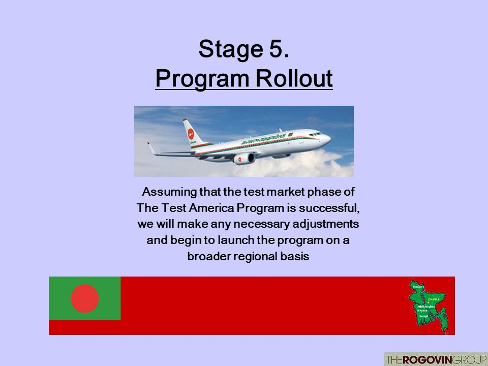 Stage 5. Program Rollout Assuming that the test market phase of The Test America Program is successful, we will make any necessary adjustments and beg